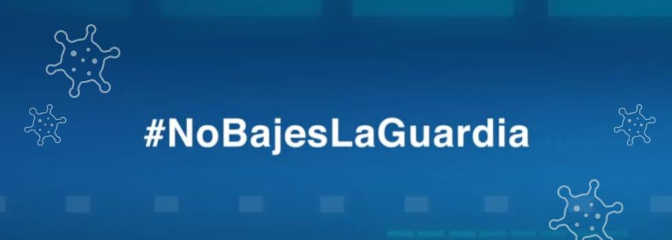 Campaña #NoBajesLaGuardia frente al COVID-19